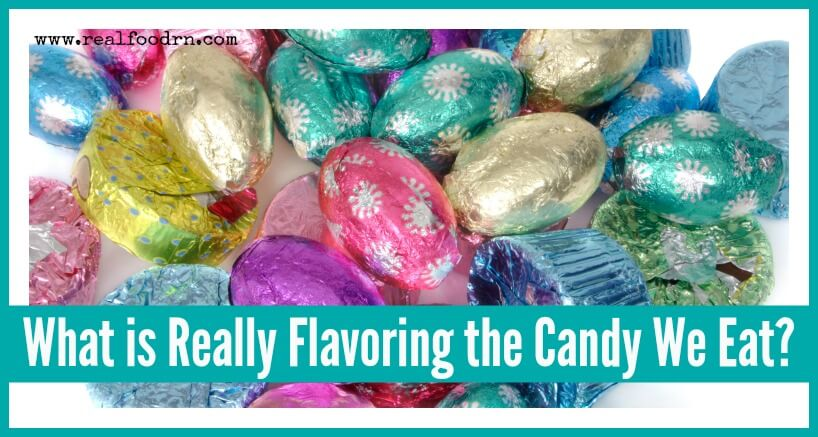 What is Really Flavoring the Candy We Eat | Real Food RN