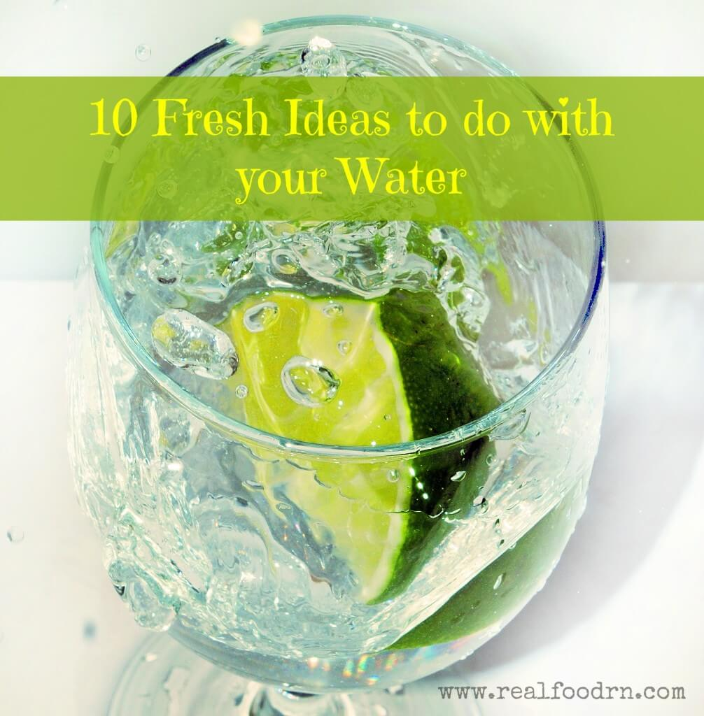 10 Fresh Ideas To Do With Your Water | Real Food RN