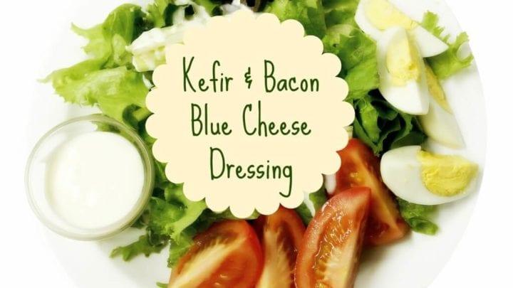 Kefir & Bacon Blue Cheese Dressing