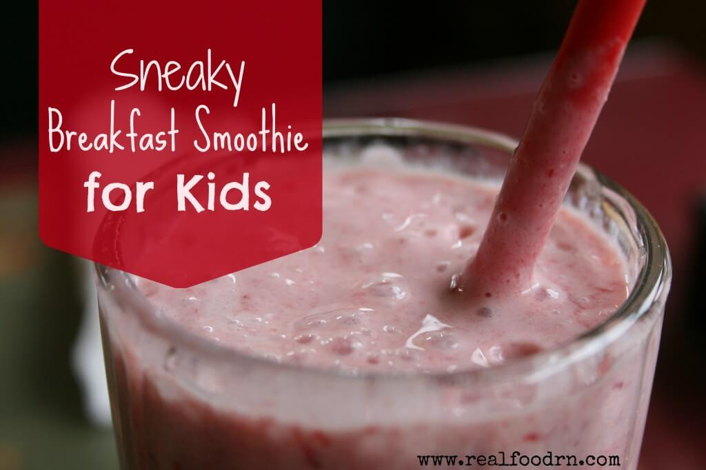 Sneaky Breakfast Smoothie for Kids | Real Food RN
