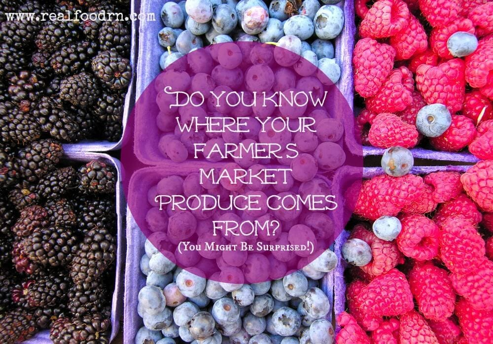 Where Your Farmer's Market Produce Might Come From (scary!) | Real Food RN