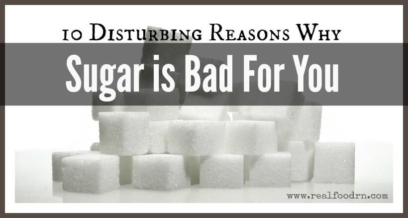 10 Disturbing Reasons Why Sugar Is Bad For You | Real Food RN
