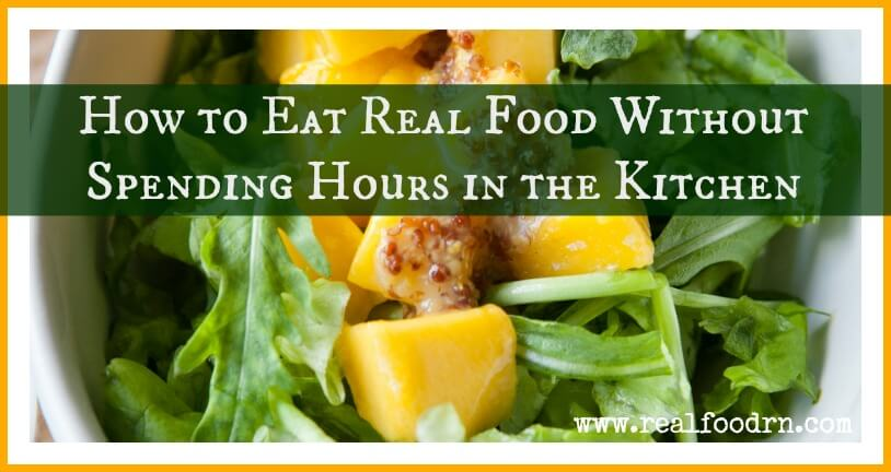 How to Eat Real Food Without Spending Hours in the Kitchen.jpg