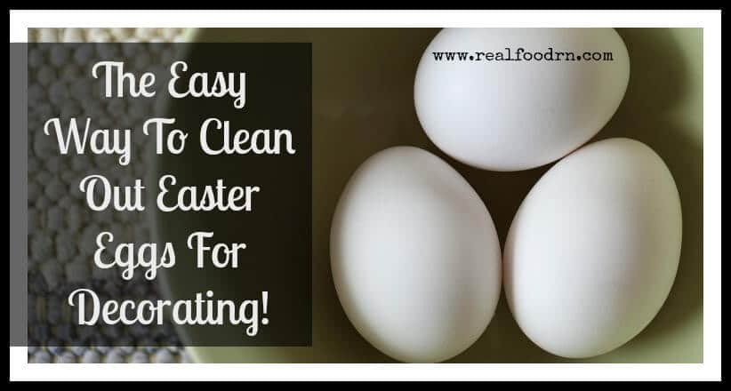 The Easy Way To Clean Out Easter Eggs For Decorating | Real Food RN