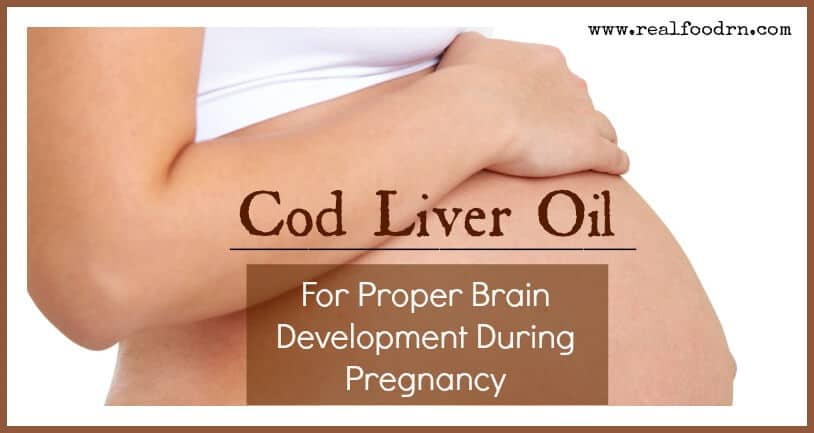 Cod Liver Oil For Proper Brain Development During Pregnancy | Real Food RN