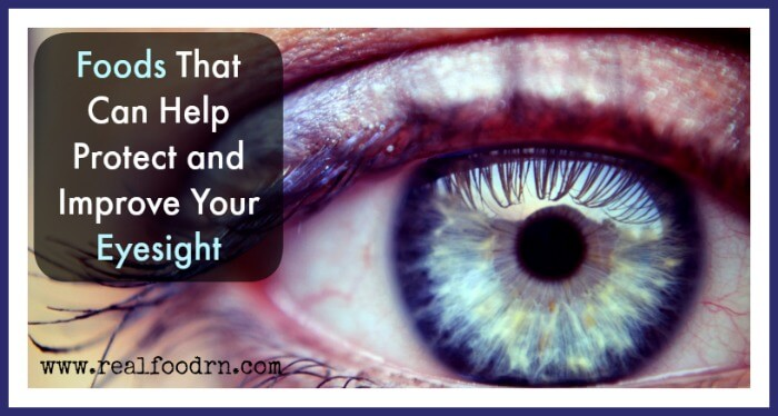 Foods That Can Help Protect and Improve Your Eyesight | Real Food RN