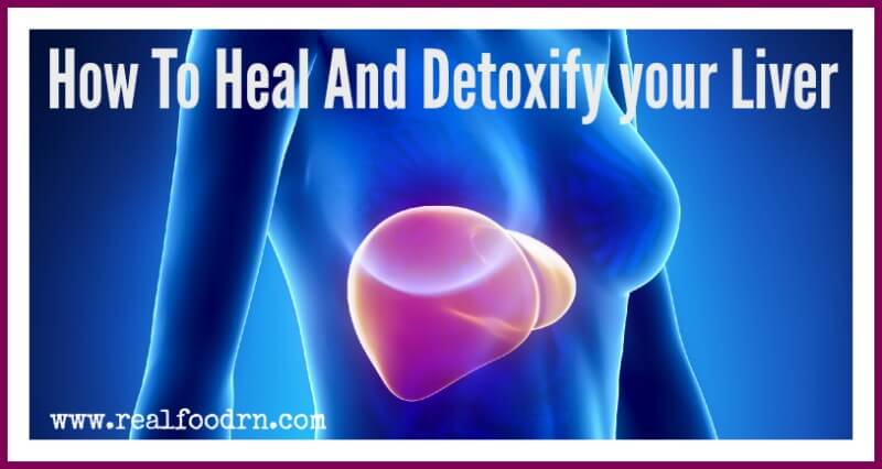 How To Heal And Detoxify your Liver | Real Food RN