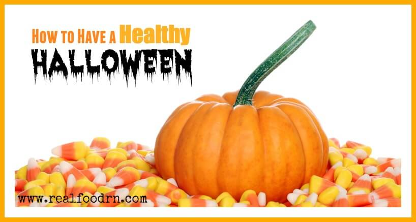 How to Have a Healthy Halloween | Real Food RN