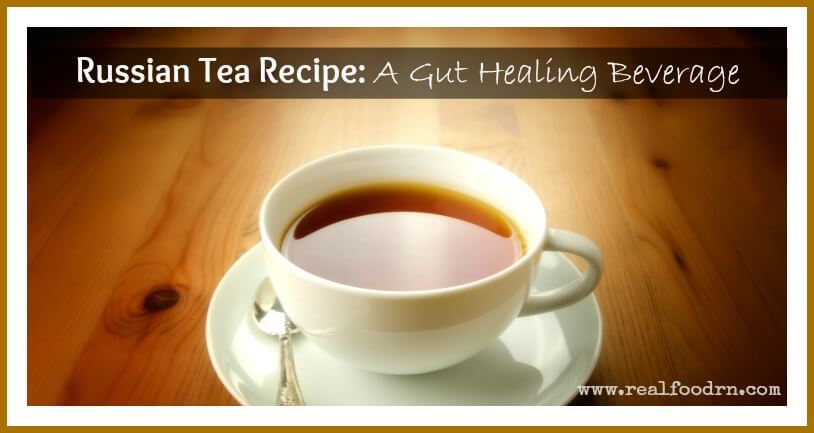Russian Tea Recipe A Gut Healing Beverage -- Real Food RN