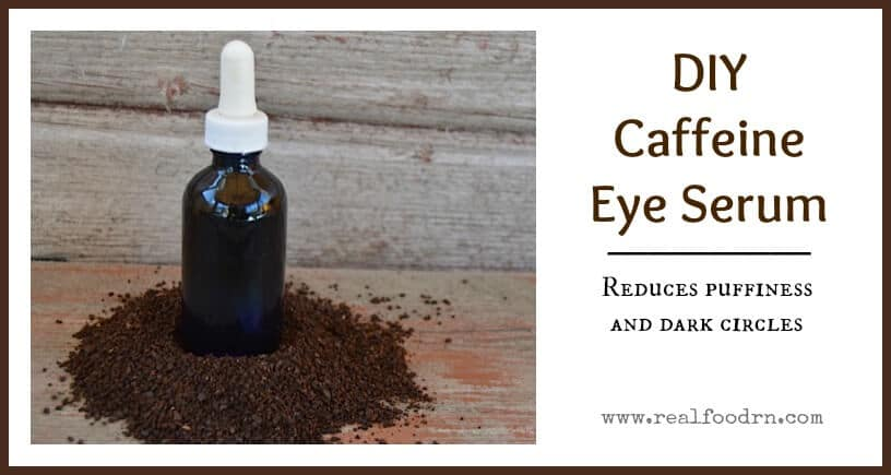 DIY Caffeine Eye Serum | Real Food RN