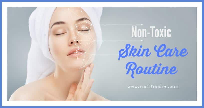 Non-Toxic Skin Care Routine | Real Food RN