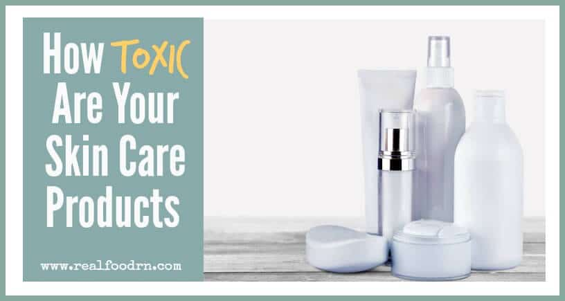 How Toxic Are Skin Care Products | Real Food RN
