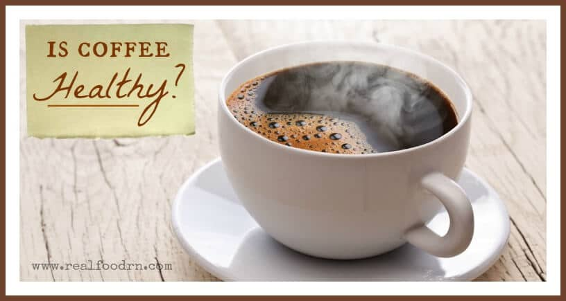 Is Coffee Healthy | Real Food RN