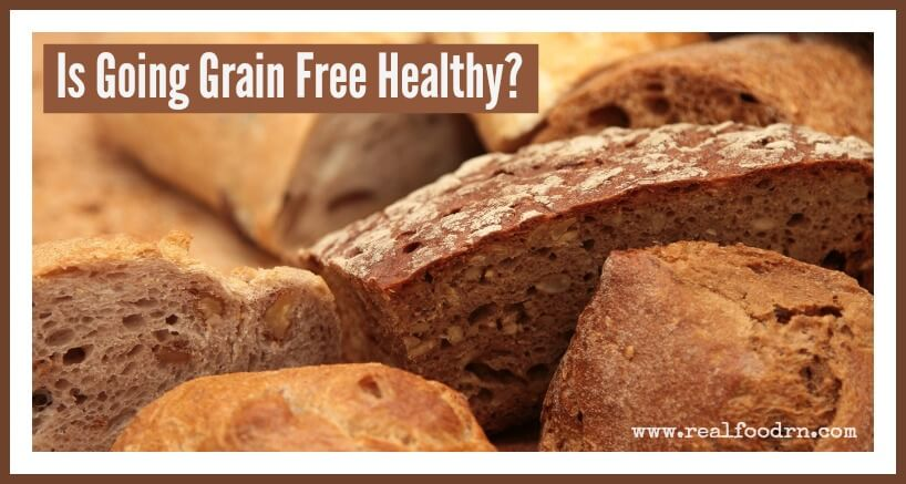 Is Going Grain Free Healthy | Real Food RN