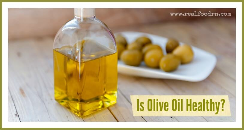 Is Olive Oil Healthy | Real Food RN