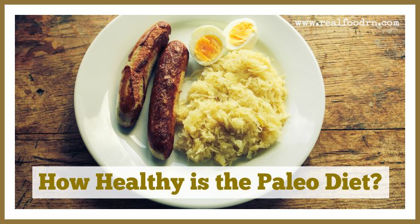 How Healthy is the Paleo Diet | Real Food RN