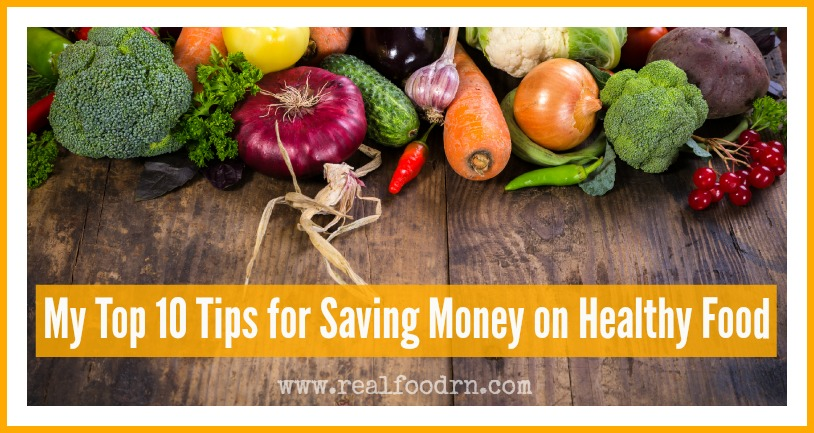 Eating Healthy on a Budget: 10 Tips for Saving Money on Healthy Food | Real Food RN