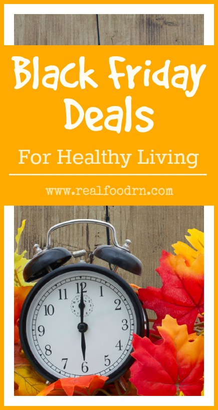 Black Friday Deals For Healthy Living | Real Food RN