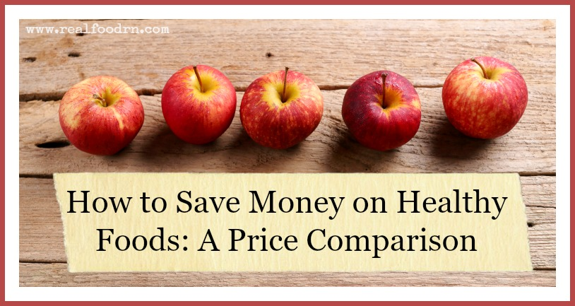 How to Save Money on Healthy Foods A Price Comparison | Real Food RN