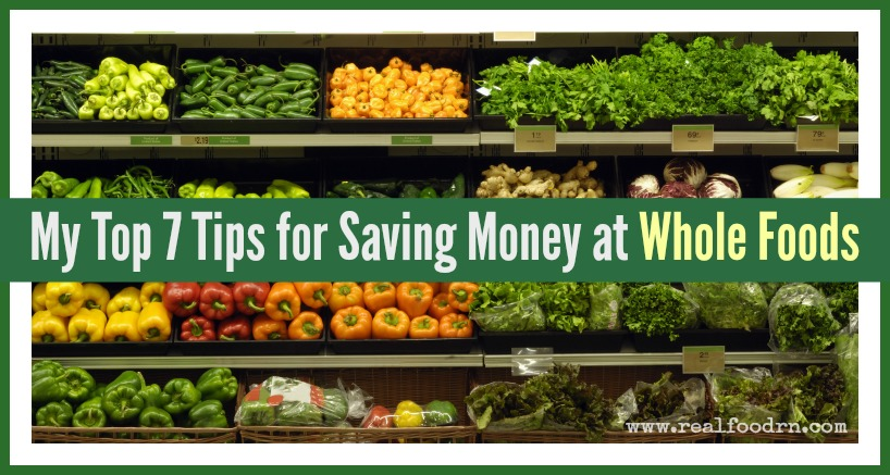 My Top 7 Tips for Saving Money at Whole Foods | Real Food RN