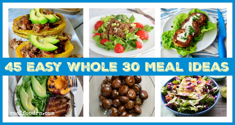 45 Easy Whole 30 Meal Ideas | Real Food RN