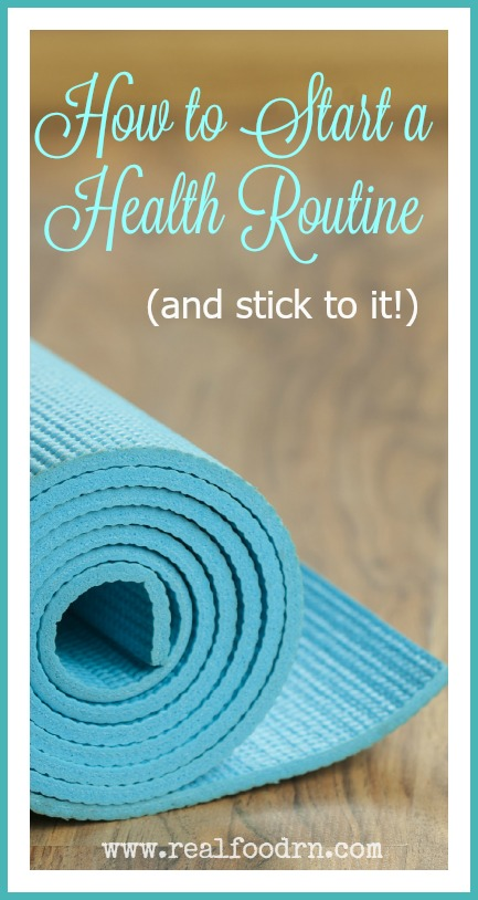 How to Start a Health Routine | Real Food RN