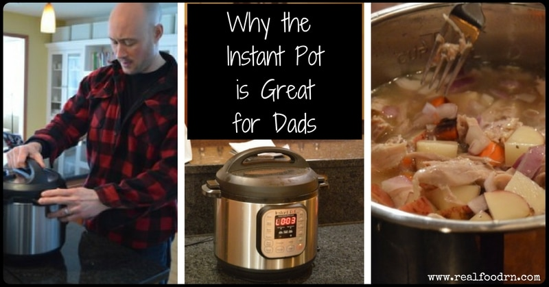 Why the Instant Pot is Great for Dads | Real Food RN
