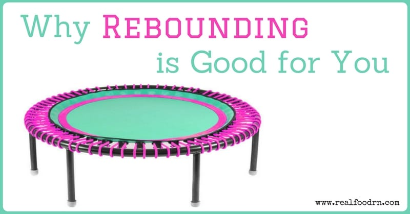 Why Rebounding is Good for You | Real Food RN | Rebounding Exercise