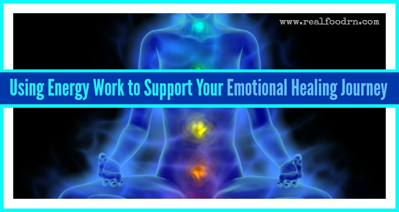 Using Energy Work to Support Your Emotional Healing Journey | Real Food RN