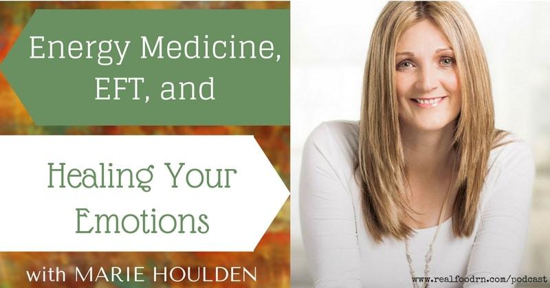 Episode 2: Marie Houlden -- Energy Medicine, EFT, and Healing Your Emotions | Real Food RN