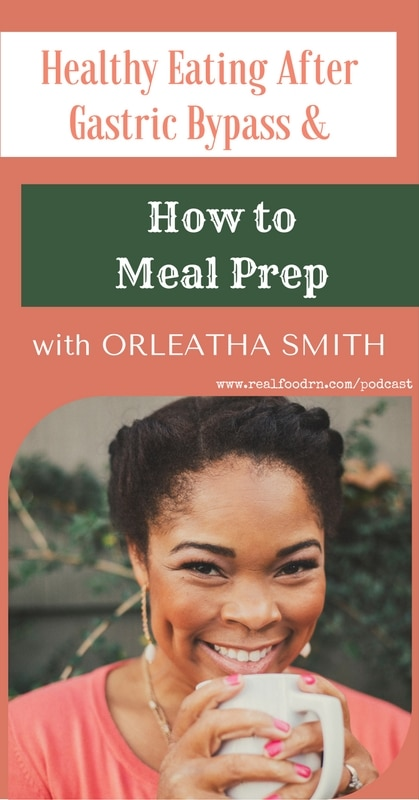 Episode #4 -- Orleatha -- Healthy Eating After Gastric Bypass, How to Meal Prep   Real Food RN