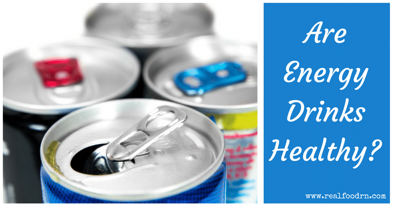 Are Energy Drinks Healthy? | Real Food RN