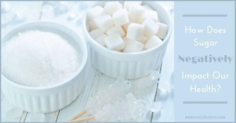 How Does Sugar Negatively Impact Our Health? | Real Food RN