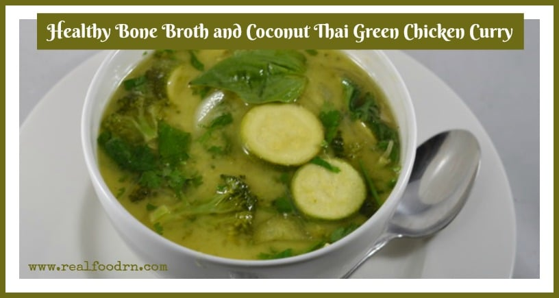 Healthy Bone Broth and Coconut Thai Green Chicken Curry | Real Food RN