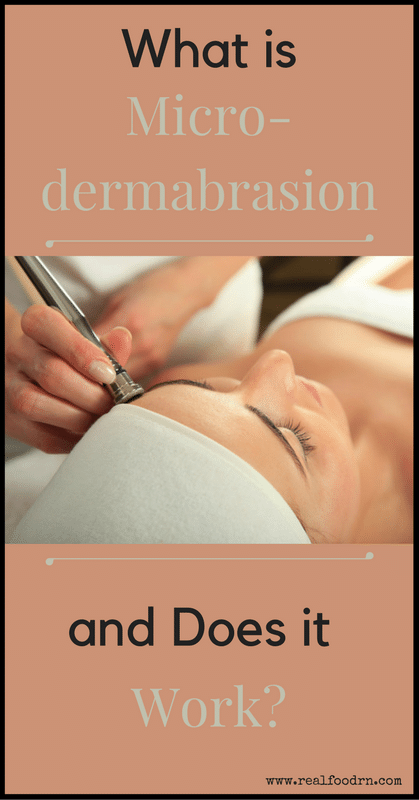 What is Microdermabrasion and Does it Work? | Real Food RN