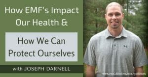 Joseph Darnell - How EMF's Impact Our Health & How We Can Protect Ourselves | Real Food RN