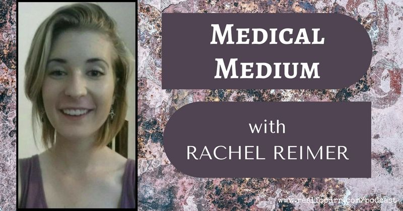 Episode 5: Rachel Reimer - Medical Medium   Real Food RN
