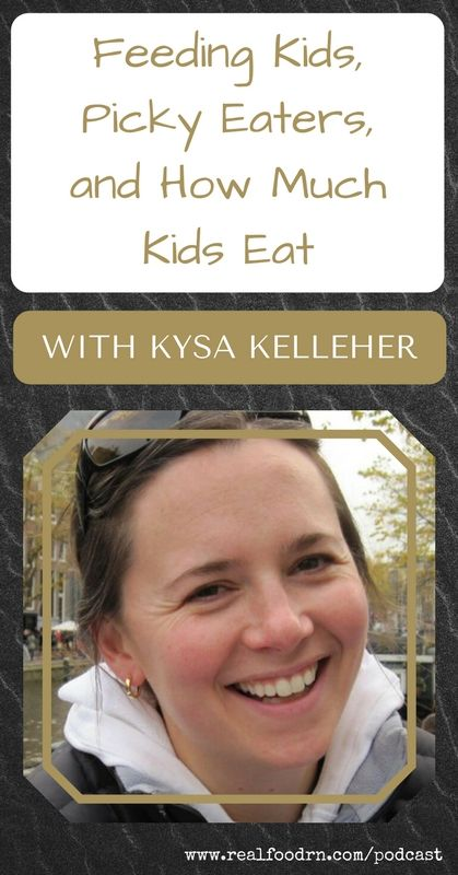 Episode #7 -- Kysa Kelleher: Feeding Kids, Picky Eaters, and How Much Kids Eat | Real Food RN