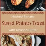 Mashed Banana Sweet Potato Toast with Almond Butter | Real Food RN