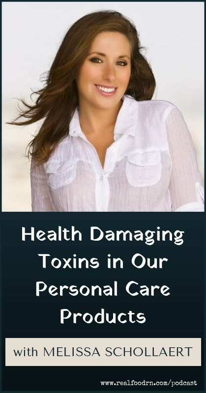 Episode #10: Melissa Schollaert – Health Damaging Toxins in Our Personal Care Products | Real Food RN