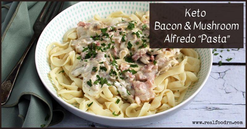 Bacon & Mushroom Keto Alfredo Pasta | Real Food RN