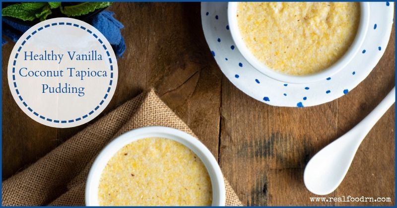 Healthy Vanilla Coconut Tapioca Pudding Recipe | Real Food RN