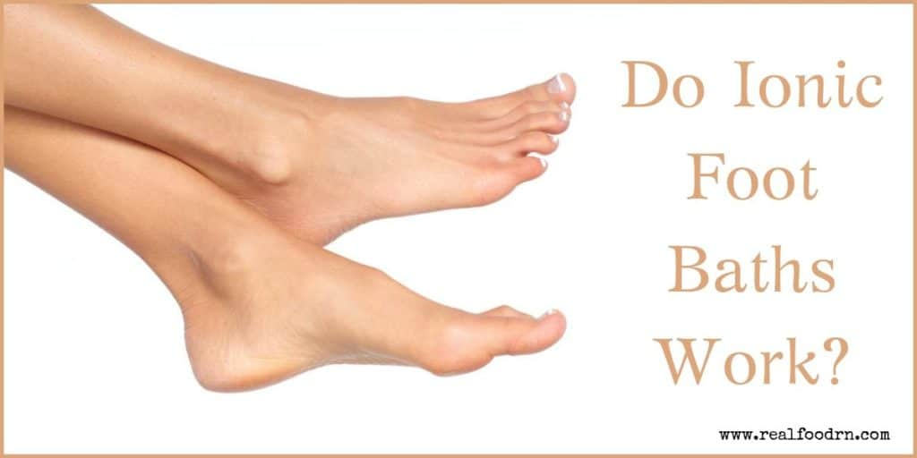 Do Ionic Foot Baths Work? | Real Food RN