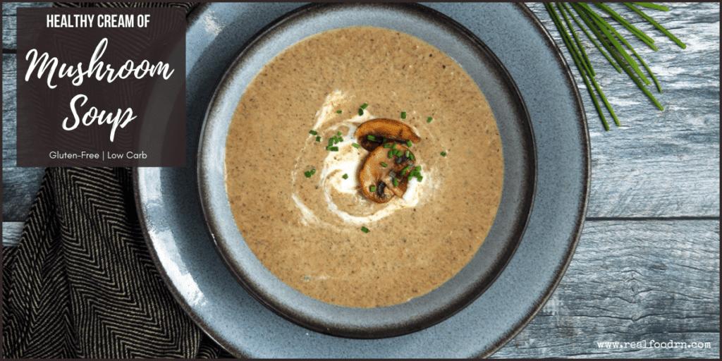 Healthy Creamy of Mushroom Soup | Real Food RN
