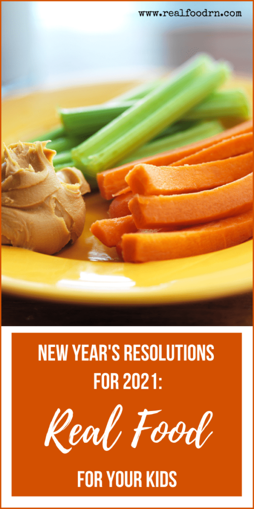 New Year's Resolutions for 2021: Real Food for Your Kids | Real Food RN