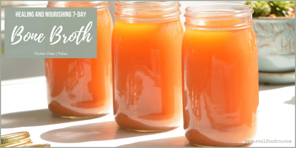 Healing and Nourishing 7-Day Bone Broth Recipe | Real Food RN