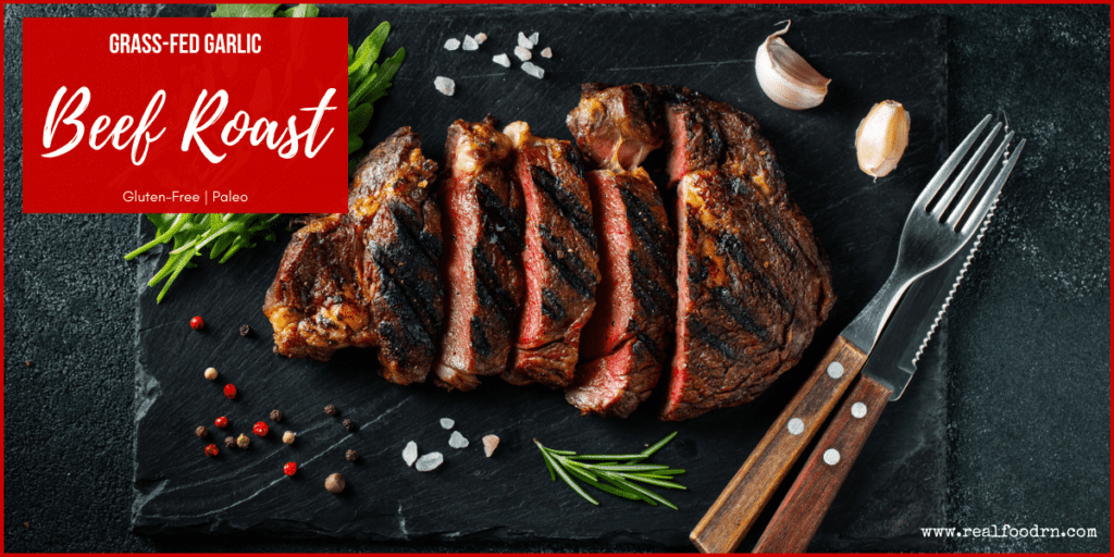 Grass-Fed Garlic Beef Roast | Real Food RN