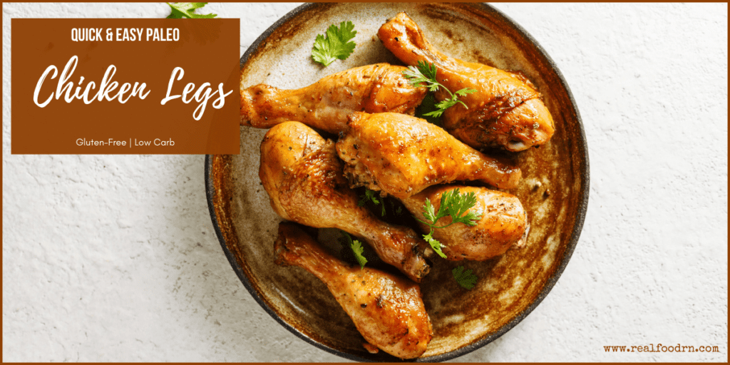 Quick and Easy Paleo Chicken Legs | Real Food RN