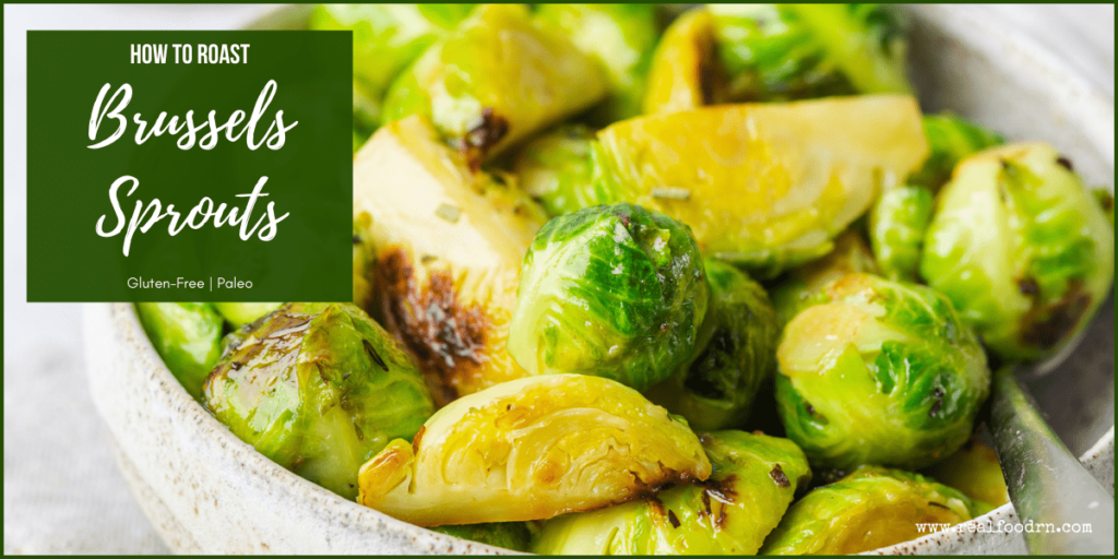How to Roast Brussels Sprouts | Real Food RN