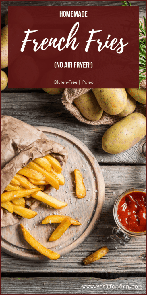 Homemade French Fries (no fryer needed!)   Real Food RN